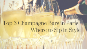 Top 3 Champagne Bars in Paris