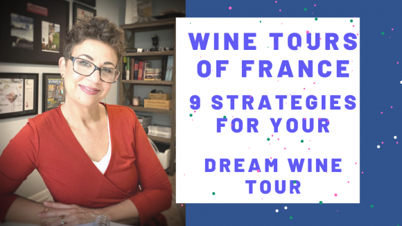 Wine Tours of France: 9 Must Know Strategies For Your Dream Trip